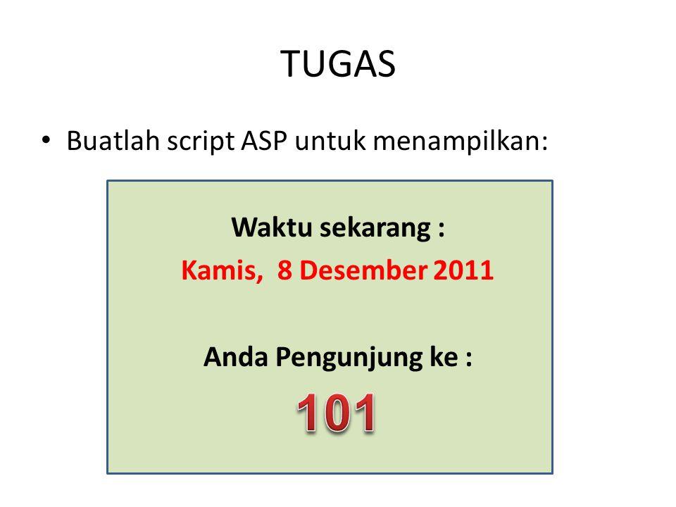 TUGAS Buatlah script ASP untuk menampilkan: Waktu sekarang : Kamis, 8 Desember 2011 Anda Pengunjung ke :