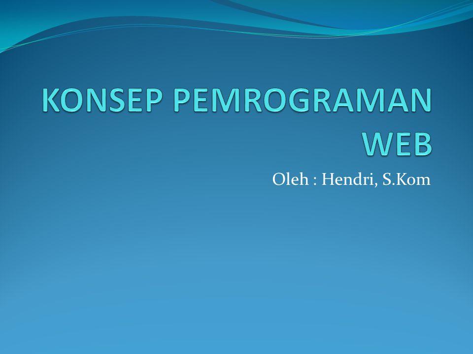 Pemrograman Web Client Side Script : Script yang ditambahkan dalam dokumen html, dieksekusi oleh browser client.