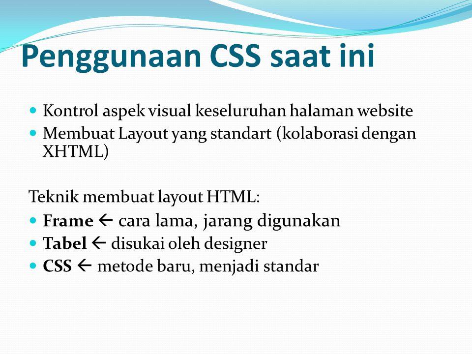 Penggunaan CSS saat ini Kontrol aspek visual keseluruhan halaman website Membuat Layout yang standart (kolaborasi dengan XHTML) Teknik membuat layout