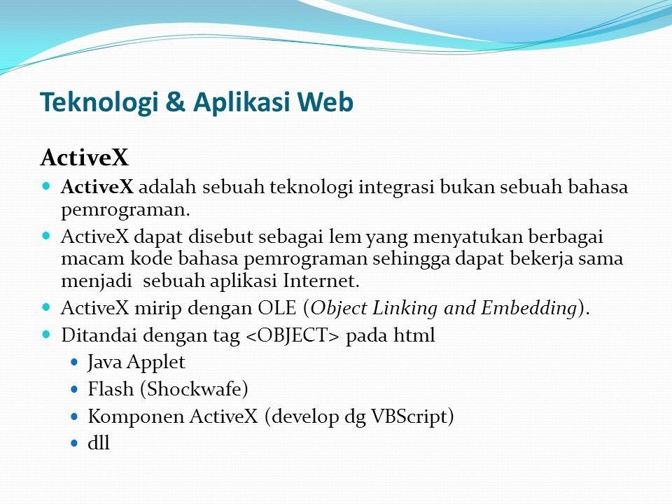 Teknologi & Aplikasi Web ActiveX ActiveX adalah sebuah teknologi integrasi bukan sebuah bahasa pemrograman. ActiveX dapat disebut sebagai lem yang men