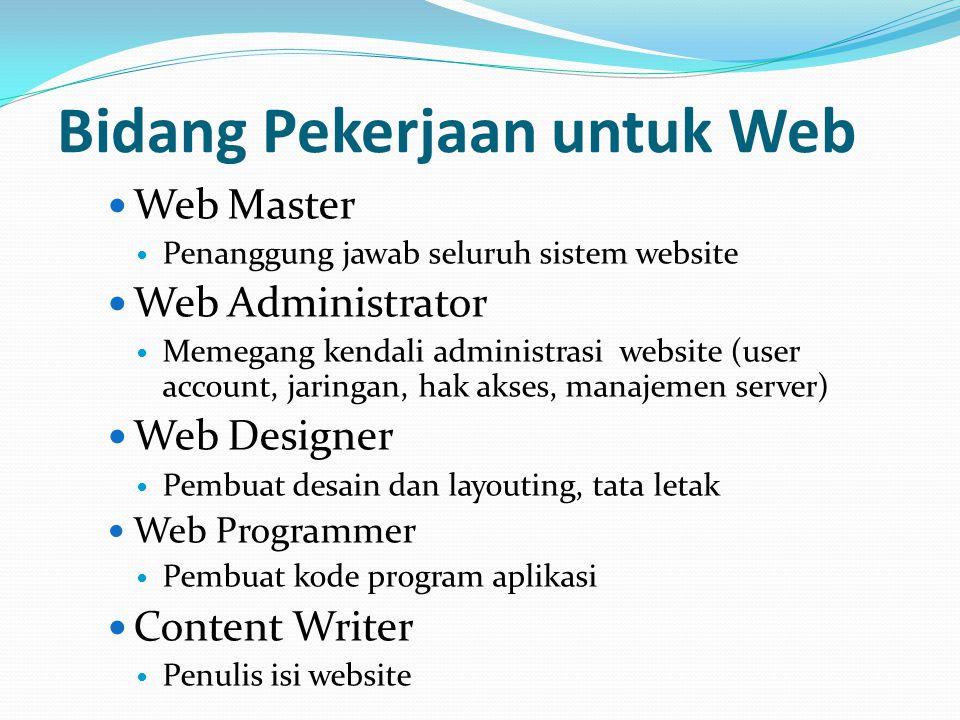 Bidang Pekerjaan untuk Web Web Master Penanggung jawab seluruh sistem website Web Administrator Memegang kendali administrasi website (user account, j