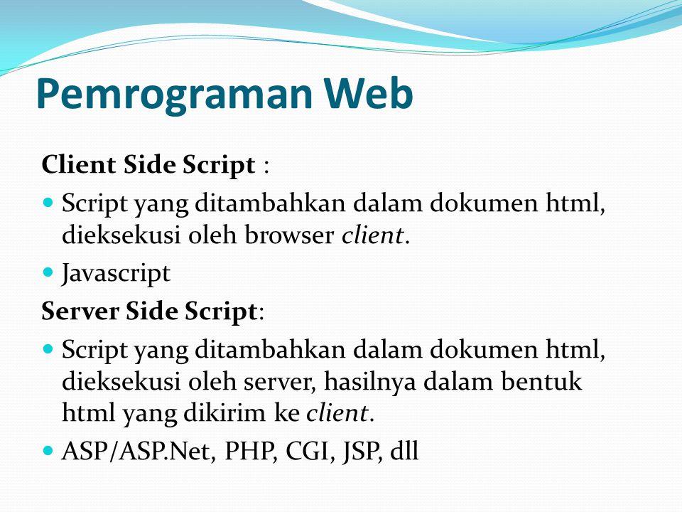Pemrograman Web Client Side Script : Script yang ditambahkan dalam dokumen html, dieksekusi oleh browser client. Javascript Server Side Script: Script