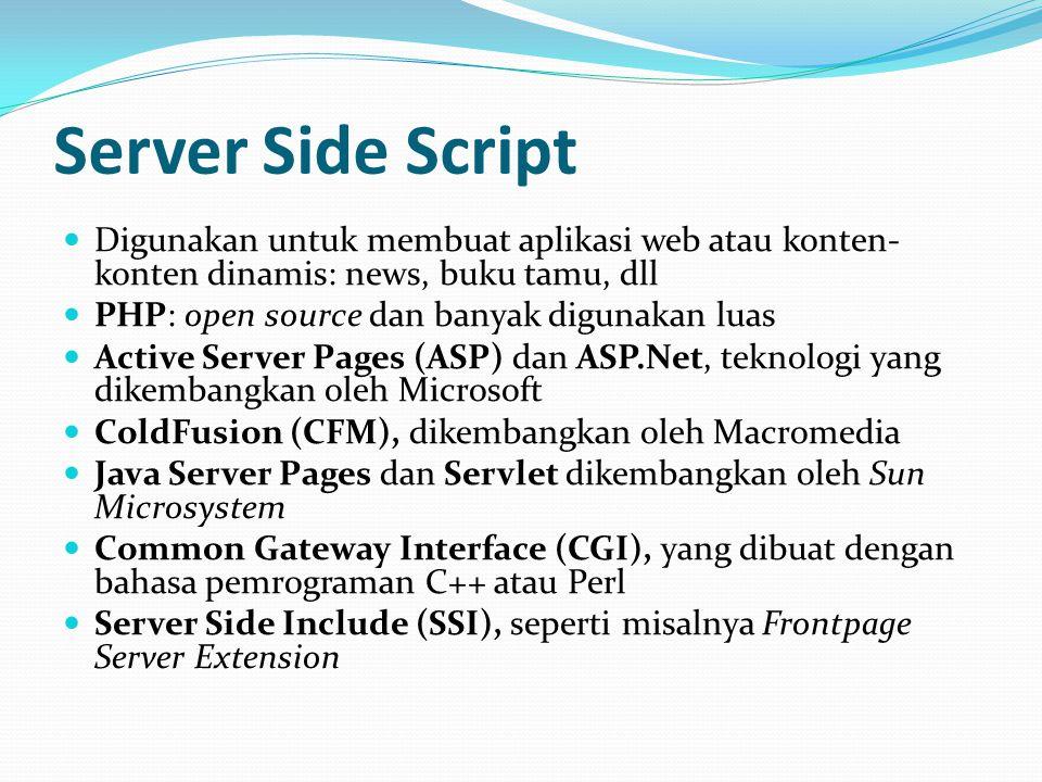 Server Side Script Advantage: Script tidak bisa dilihat oleh pengguna, sehingga tidak dapat di-copy-paste Cocok untuk akses data atau aplikasi database Untuk membuat fitur-fitur tertentu yang berguna, misalnya: hit counter, user manajemen, disain yang dinamis.
