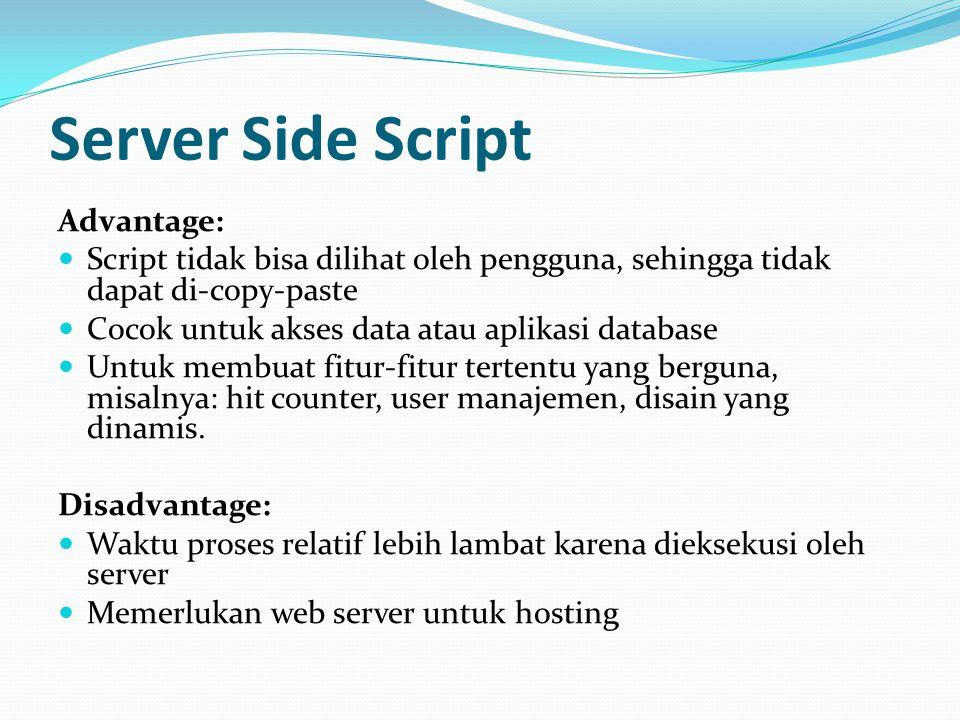 Server Side Script Advantage: Script tidak bisa dilihat oleh pengguna, sehingga tidak dapat di-copy-paste Cocok untuk akses data atau aplikasi databas