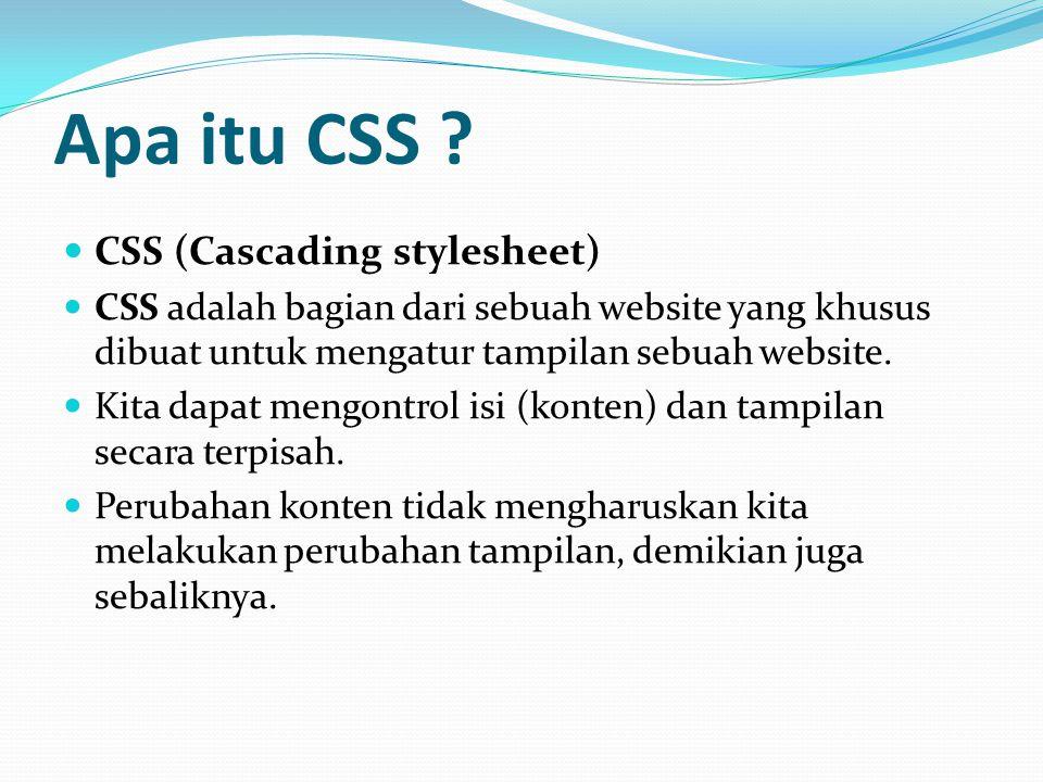 Apa itu CSS ? CSS (Cascading stylesheet) CSS adalah bagian dari sebuah website yang khusus dibuat untuk mengatur tampilan sebuah website. Kita dapat m