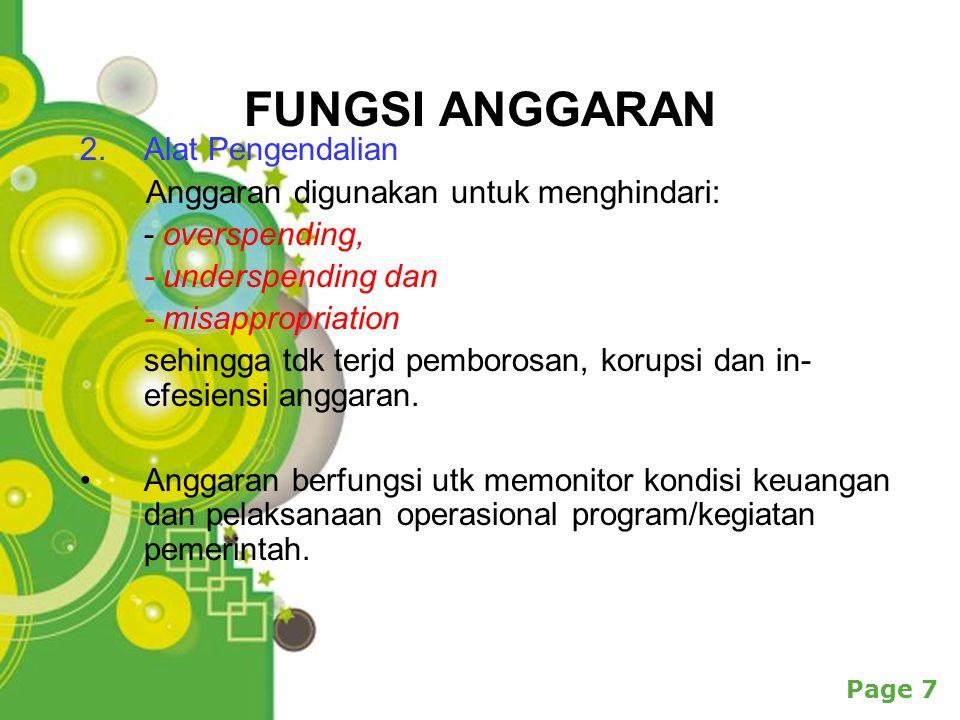 Powerpoint Templates Page 7 FUNGSI ANGGARAN 2.Alat Pengendalian Anggaran digunakan untuk menghindari: - overspending, - underspending dan - misappropriation sehingga tdk terjd pemborosan, korupsi dan in- efesiensi anggaran.