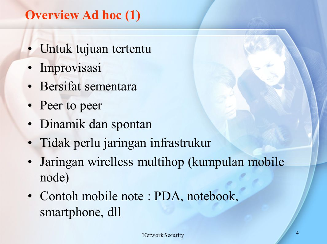 Overview Ad hoc (2) Spontanous Network atau disebut MANET (Mobile Addhock Network) Network Security 5
