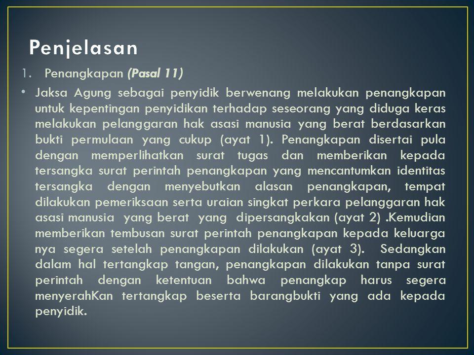 1.Penangkapan (Pasal 11) Jaksa Agung sebagai penyidik berwenang melakukan penangkapan untuk kepentingan penyidikan terhadap seseorang yang diduga kera