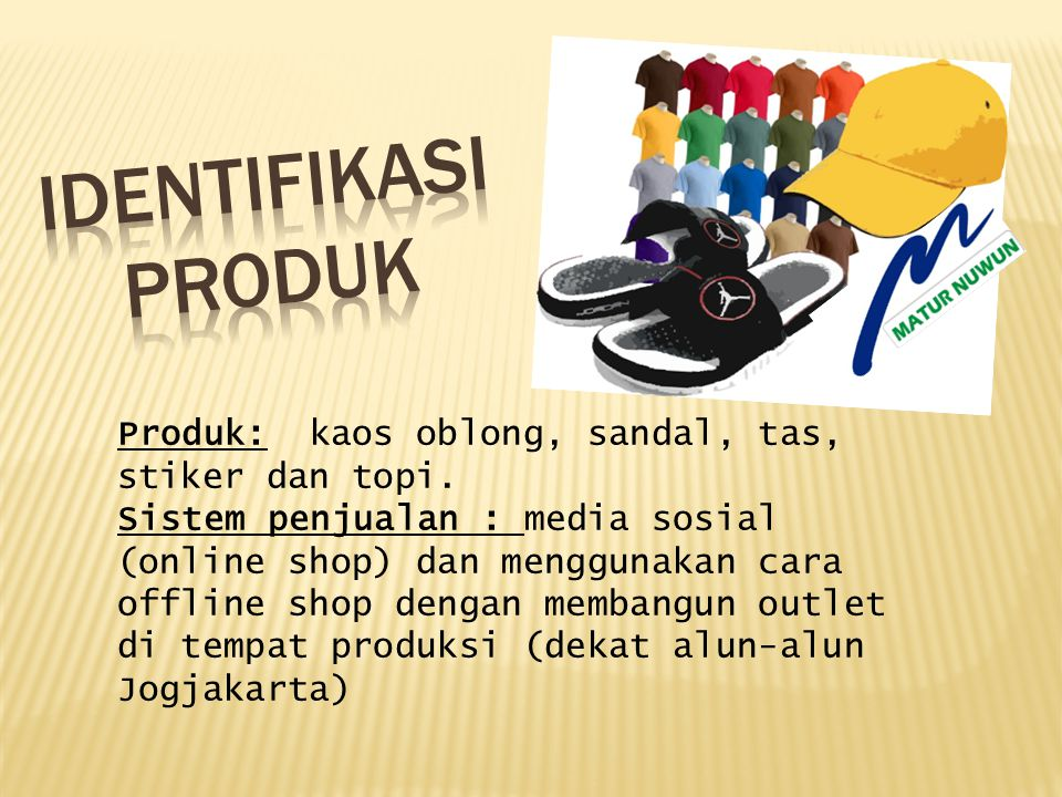 Produk: kaos oblong, sandal, tas, stiker dan topi.