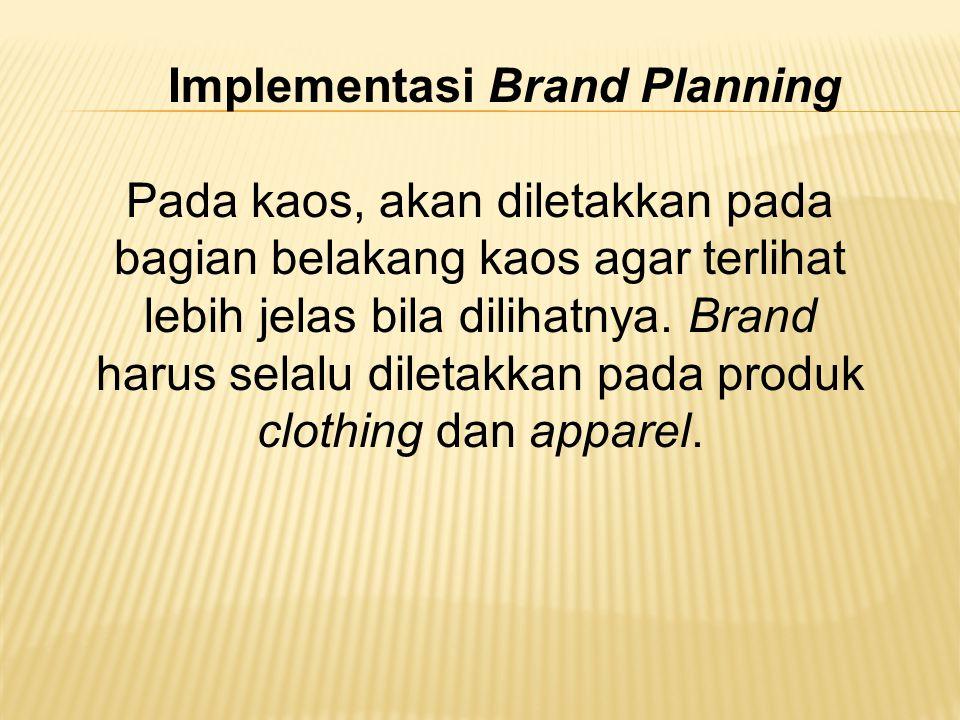 Implementasi Brand Planning Pada kaos, akan diletakkan pada bagian belakang kaos agar terlihat lebih jelas bila dilihatnya. Brand harus selalu diletak