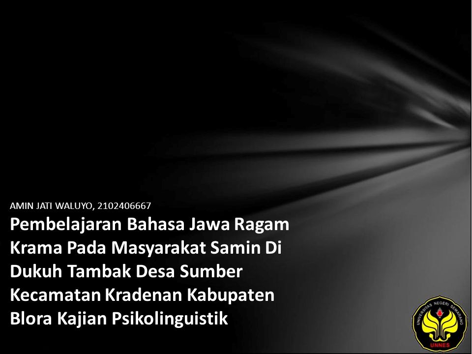 AMIN JATI WALUYO, 2102406667 Pembelajaran Bahasa Jawa Ragam Krama Pada Masyarakat Samin Di Dukuh Tambak Desa Sumber Kecamatan Kradenan Kabupaten Blora Kajian Psikolinguistik