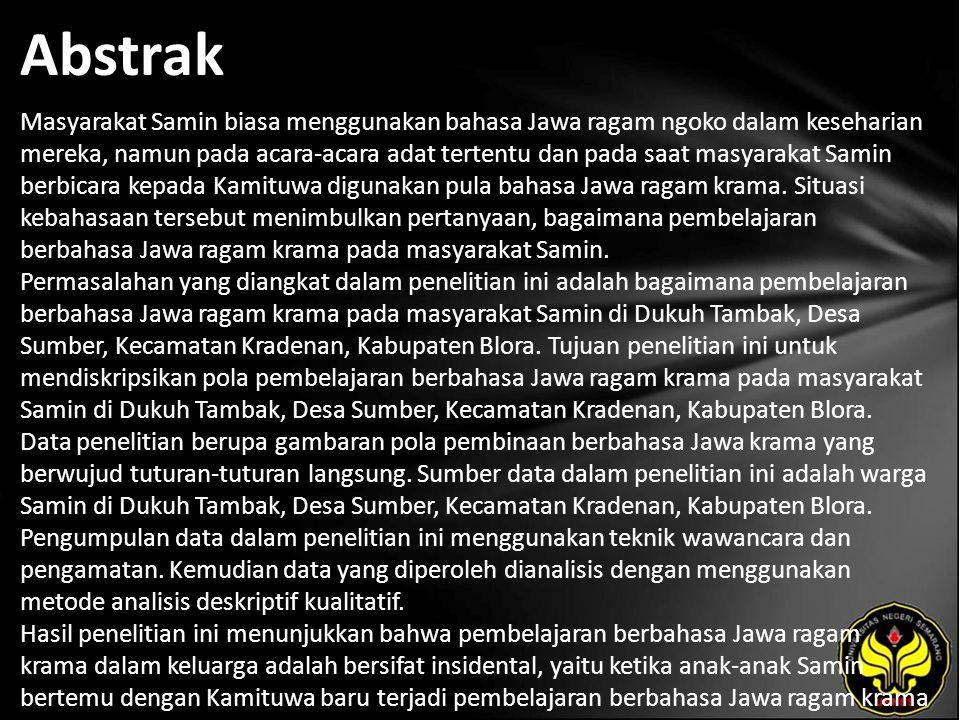 Abstrak Masyarakat Samin biasa menggunakan bahasa Jawa ragam ngoko dalam keseharian mereka, namun pada acara-acara adat tertentu dan pada saat masyarakat Samin berbicara kepada Kamituwa digunakan pula bahasa Jawa ragam krama.