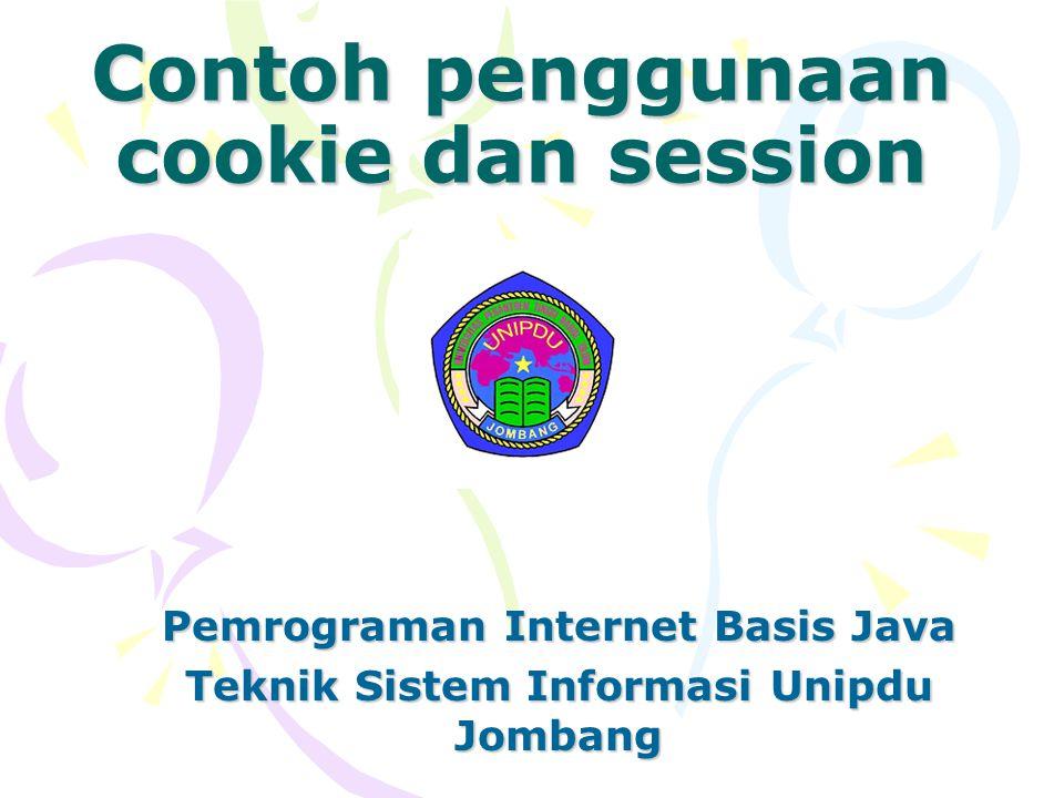 Contoh penggunaan cookie dan session Pemrograman Internet Basis Java Teknik Sistem Informasi Unipdu Jombang