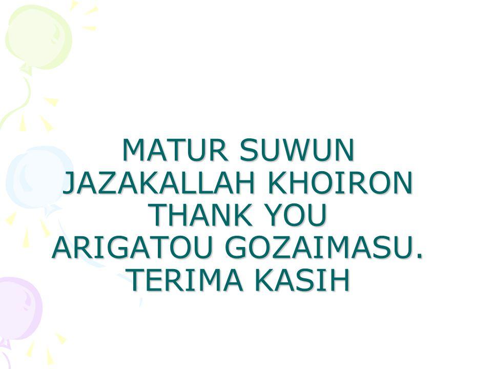 MATUR SUWUN JAZAKALLAH KHOIRON THANK YOU ARIGATOU GOZAIMASU. TERIMA KASIH