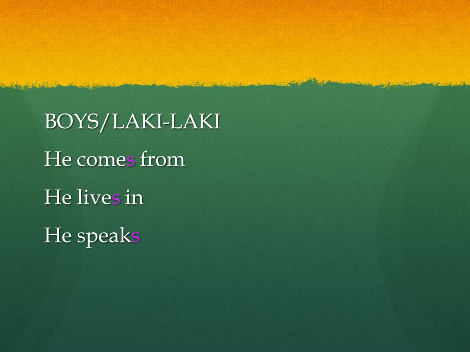 BOYS/LAKI-LAKI He comes from He lives in He speaks