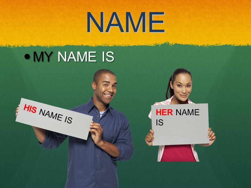 NAME MY NAME IS MY NAME IS HER NAME IS HIS NAME IS