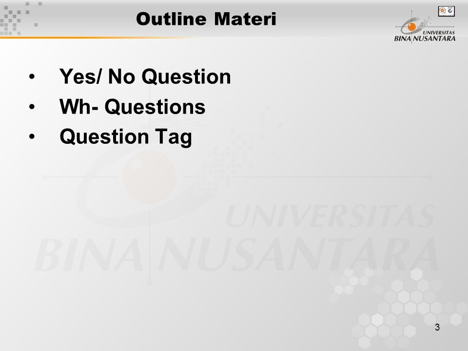 3 Outline Materi Yes/ No Question Wh- Questions Question Tag