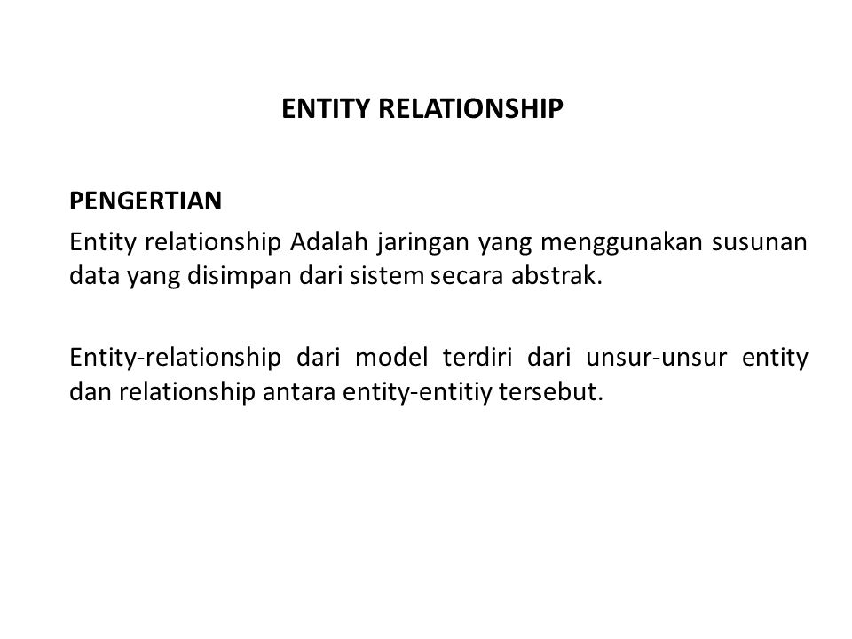 ENTITY RELATIONSHIP PENGERTIAN Entity relationship Adalah jaringan yang menggunakan susunan data yang disimpan dari sistem secara abstrak. Entity-rela