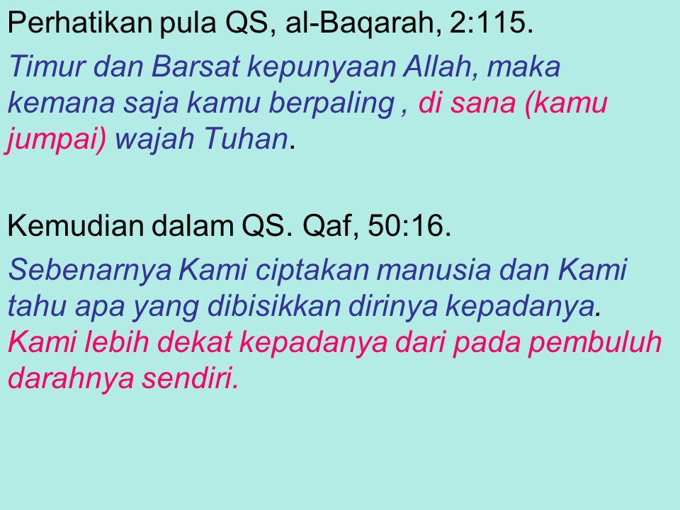 Bagaimanapun, faham bahwa Tuhan dekat dengan manusia, yang merupakan ajaran dasar dalam mistisisme, terdapat dalam Al-Quran dan Hadis.