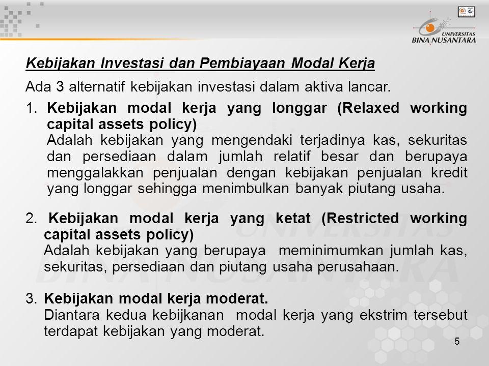 5 Kebijakan Investasi dan Pembiayaan Modal Kerja Ada 3 alternatif kebijakan investasi dalam aktiva lancar.