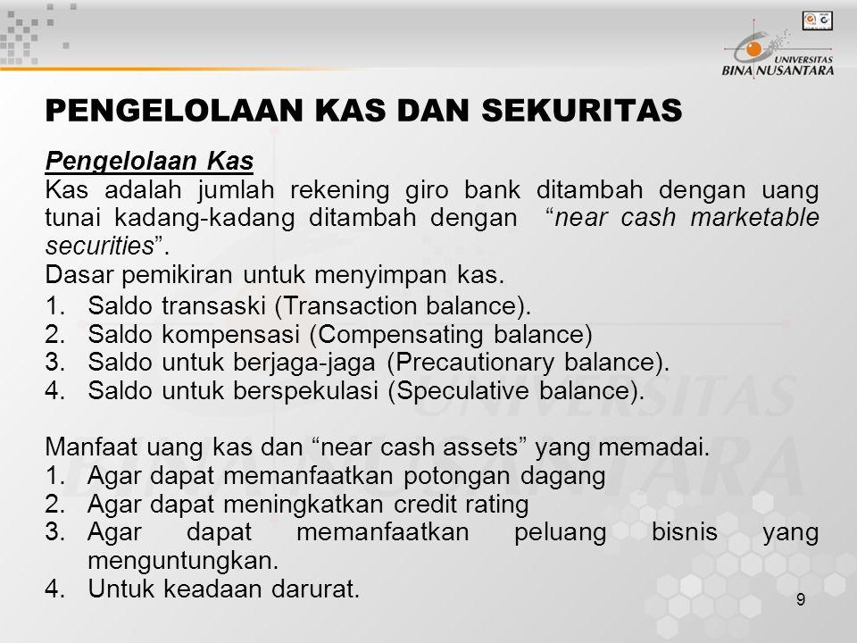9 PENGELOLAAN KAS DAN SEKURITAS Pengelolaan Kas Kas adalah jumlah rekening giro bank ditambah dengan uang tunai kadang-kadang ditambah dengan near cash marketable securities .