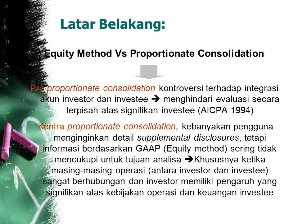 Latar Belakang: Equity Method Vs Proportionate Consolidation Pro proportionate consolidation kontroversi terhadap integrasi akun investor dan investee