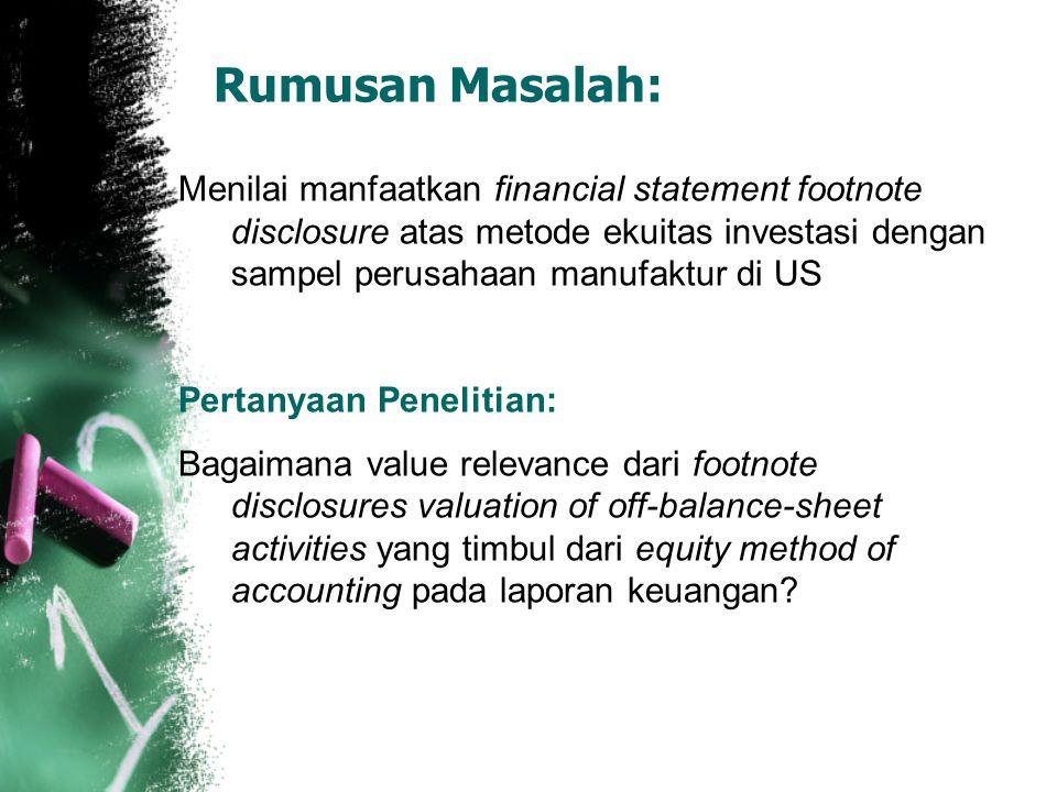 Tujuan Penelitian: revieu atas footnote disclosures dan pengujian empiris atas valuation of off-balance-sheet activities yang timbul dari equity method of accounting pada laporan keuangan.