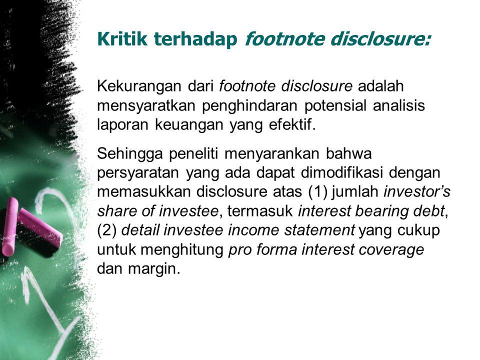 Kritik terhadap footnote disclosure: Kekurangan dari footnote disclosure adalah mensyaratkan penghindaran potensial analisis laporan keuangan yang efe