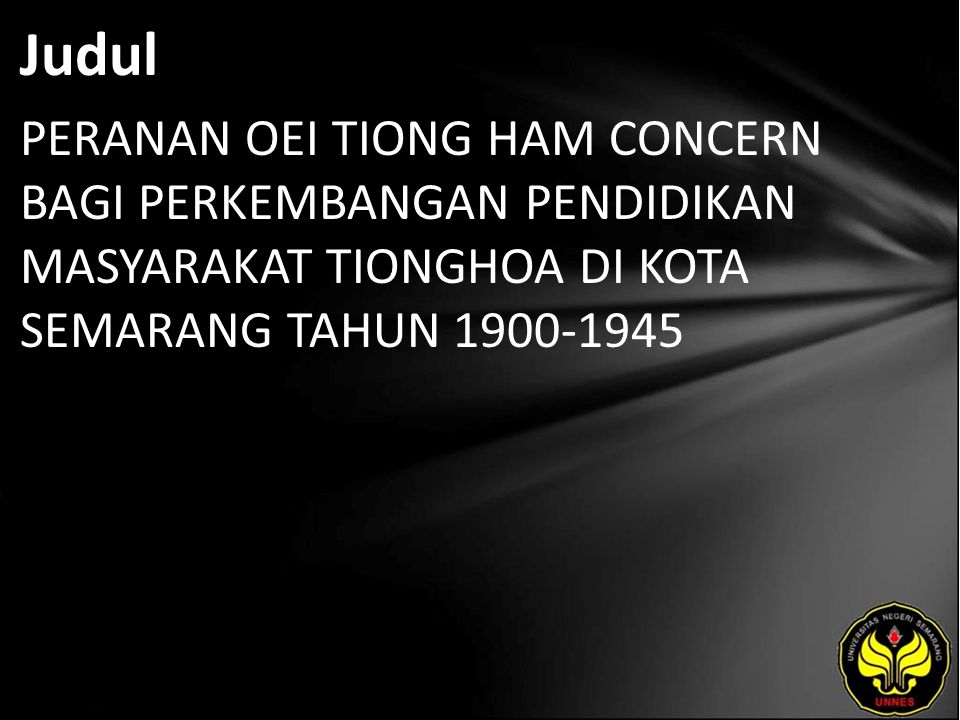 Judul PERANAN OEI TIONG HAM CONCERN BAGI PERKEMBANGAN PENDIDIKAN MASYARAKAT TIONGHOA DI KOTA SEMARANG TAHUN 1900-1945