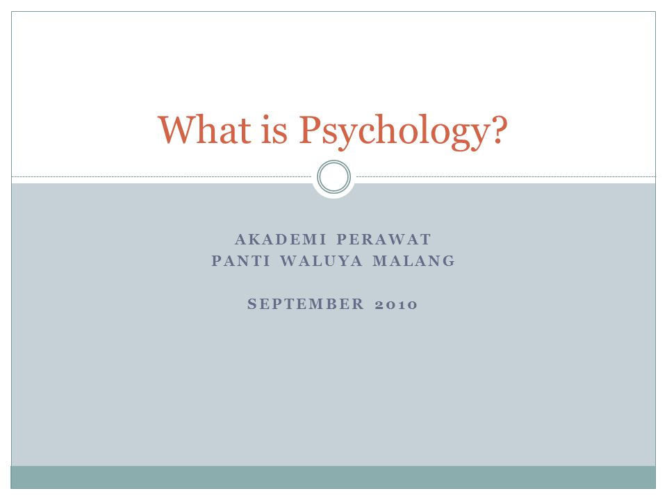 AKADEMI PERAWAT PANTI WALUYA MALANG SEPTEMBER 2010 What is Psychology