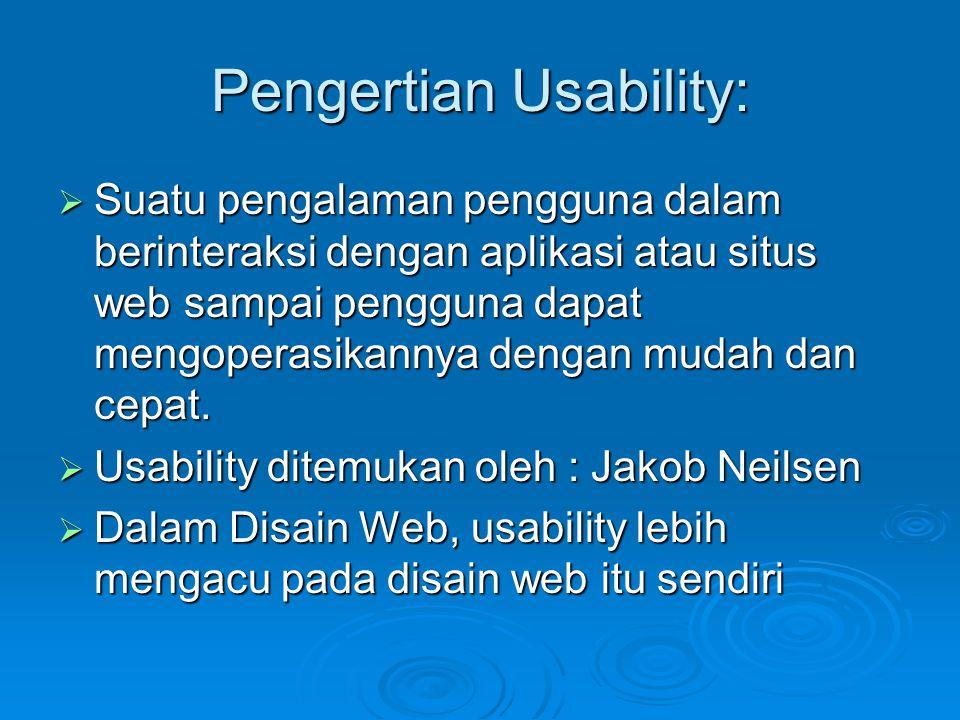 Pengertian Usability:  Suatu pengalaman pengguna dalam berinteraksi dengan aplikasi atau situs web sampai pengguna dapat mengoperasikannya dengan mud