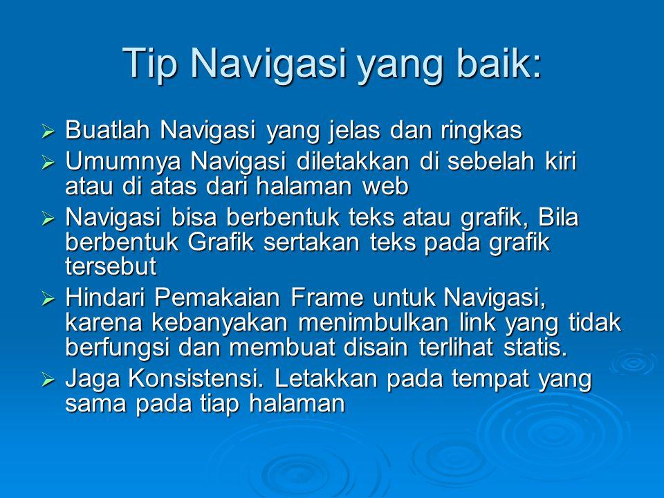 Tip Navigasi yang baik:  Buatlah Navigasi yang jelas dan ringkas  Umumnya Navigasi diletakkan di sebelah kiri atau di atas dari halaman web  Naviga