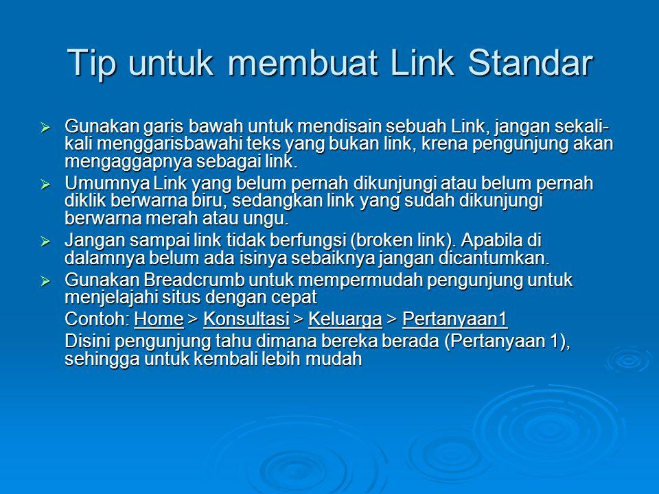 Tip untuk membuat Link Standar  Gunakan garis bawah untuk mendisain sebuah Link, jangan sekali- kali menggarisbawahi teks yang bukan link, krena peng
