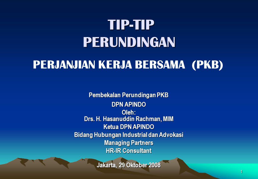 1 TIP-TIP PERUNDINGAN TIP-TIP PERUNDINGAN PERJANJIAN KERJA BERSAMA (PKB) Pembekalan Perundingan PKB DPN APINDO Oleh: Drs. H. Hasanuddin Rachman, MIM K