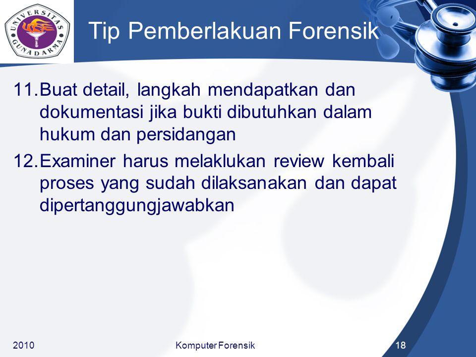 Tip Pemberlakuan Forensik 11.Buat detail, langkah mendapatkan dan dokumentasi jika bukti dibutuhkan dalam hukum dan persidangan 12.Examiner harus mela