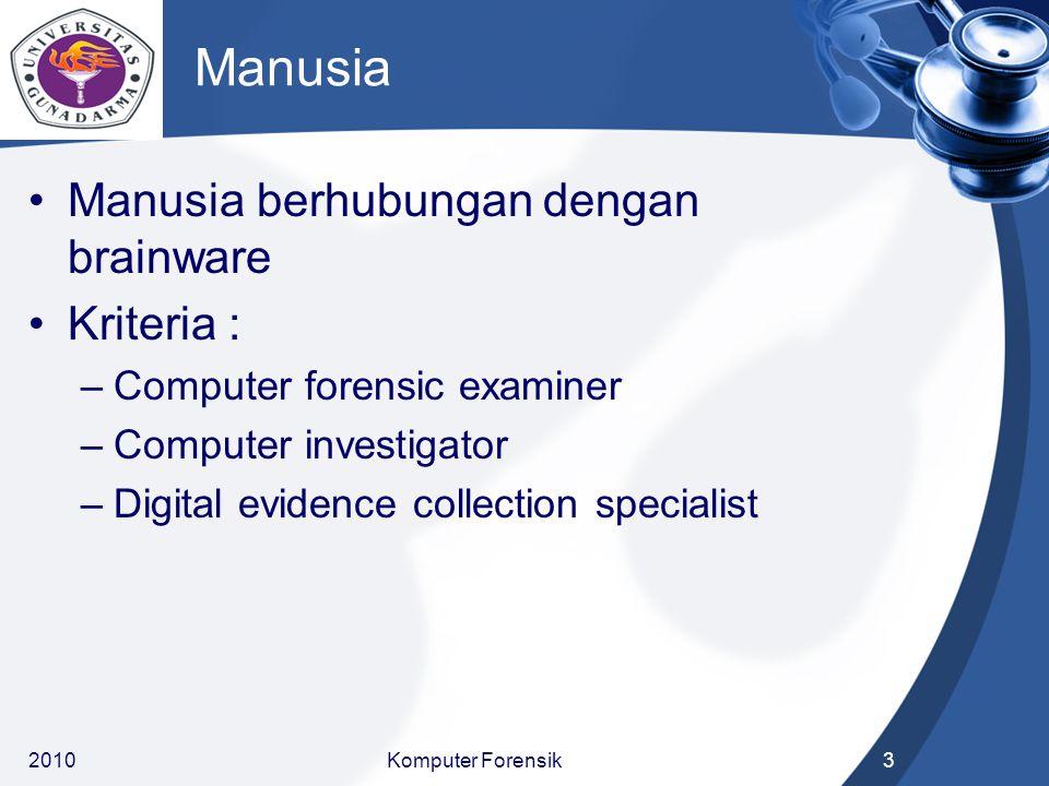 Manusia Manusia berhubungan dengan brainware Kriteria : –Computer forensic examiner –Computer investigator –Digital evidence collection specialist 201