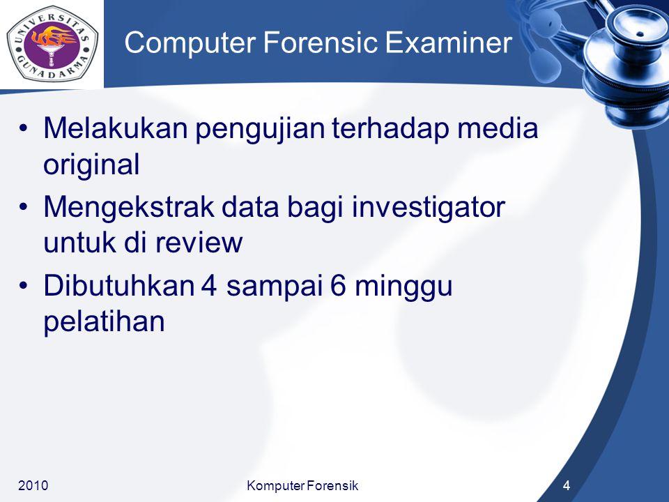 Computer Forensic Examiner Melakukan pengujian terhadap media original Mengekstrak data bagi investigator untuk di review Dibutuhkan 4 sampai 6 minggu