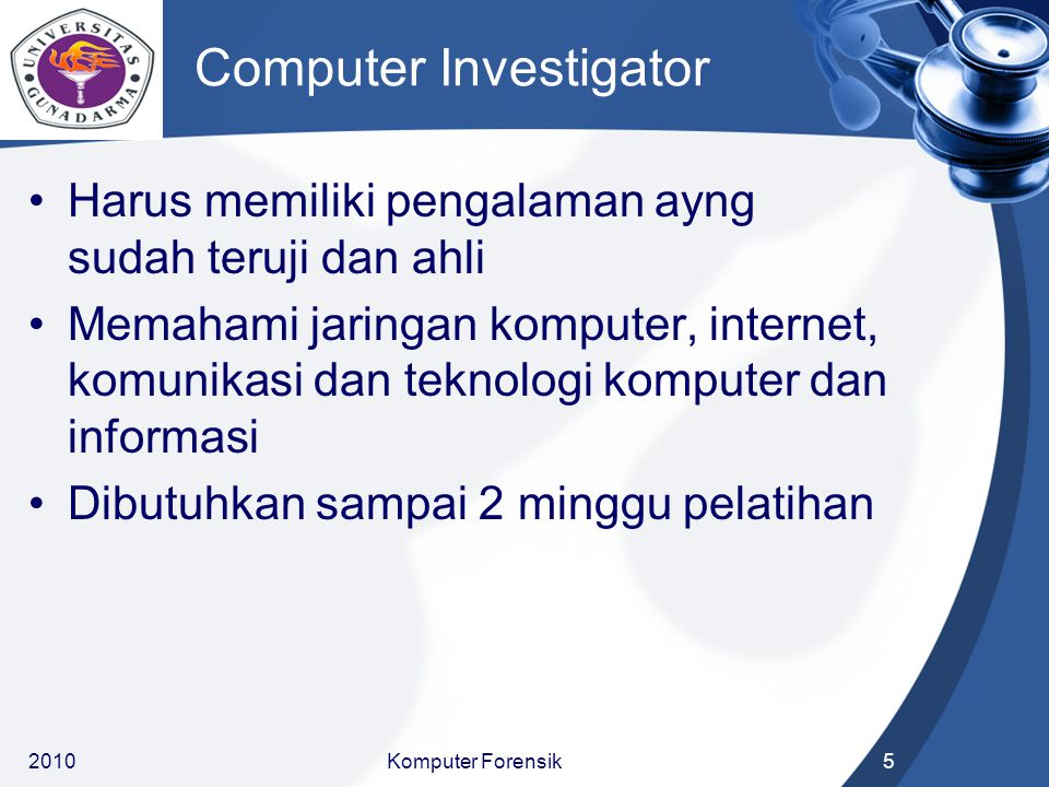 Computer Investigator Harus memiliki pengalaman ayng sudah teruji dan ahli Memahami jaringan komputer, internet, komunikasi dan teknologi komputer dan