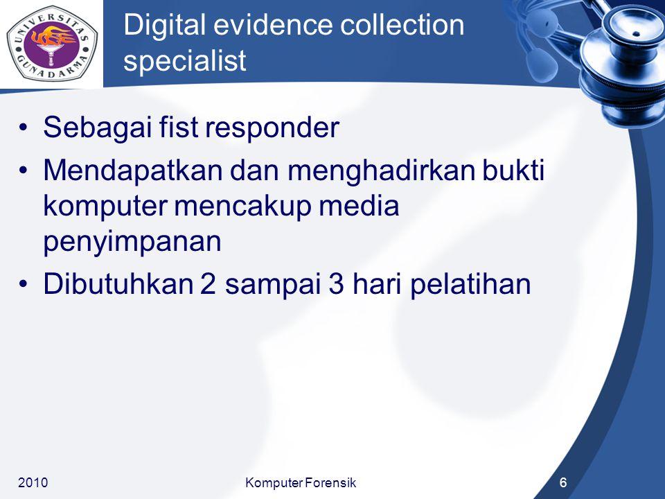Digital evidence collection specialist Sebagai fist responder Mendapatkan dan menghadirkan bukti komputer mencakup media penyimpanan Dibutuhkan 2 samp