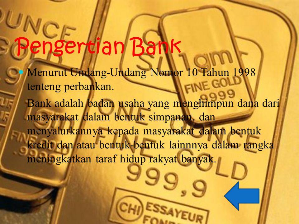 Pengertian Bank Menurut Undang-Undang Nomor 10 Tahun 1998 tenteng perbankan.