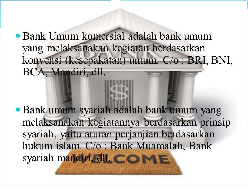 Bank Umum Bank umum sering juga disebut bank komersial. Pengertian bank umum sesuai dengan undang- undang no.10 tahun 1998 tentang perbankan adalah :