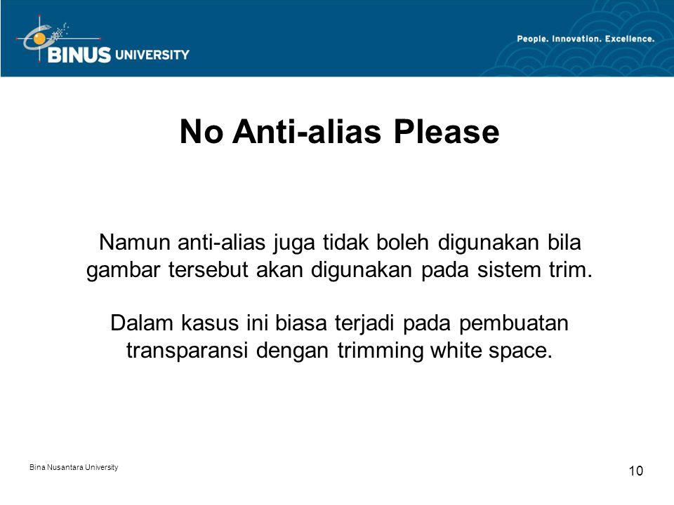 Bina Nusantara University 10 No Anti-alias Please Namun anti-alias juga tidak boleh digunakan bila gambar tersebut akan digunakan pada sistem trim.