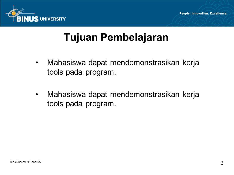 Bina Nusantara University 3 Tujuan Pembelajaran Mahasiswa dapat mendemonstrasikan kerja tools pada program.