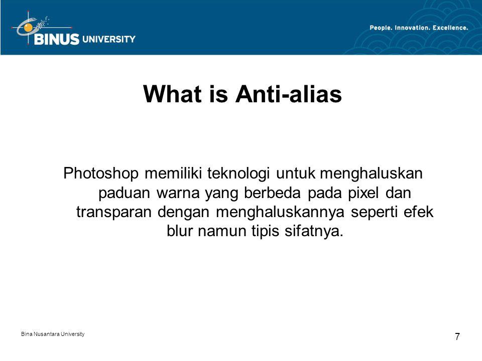 Bina Nusantara University 7 What is Anti-alias Photoshop memiliki teknologi untuk menghaluskan paduan warna yang berbeda pada pixel dan transparan dengan menghaluskannya seperti efek blur namun tipis sifatnya.