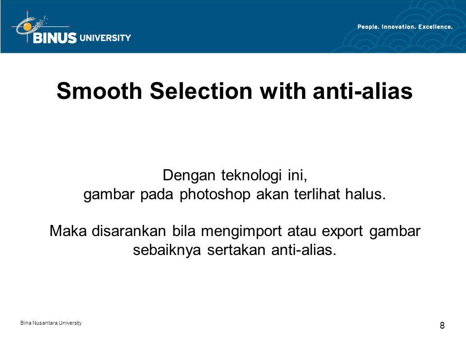 Bina Nusantara University 8 Smooth Selection with anti-alias Dengan teknologi ini, gambar pada photoshop akan terlihat halus.