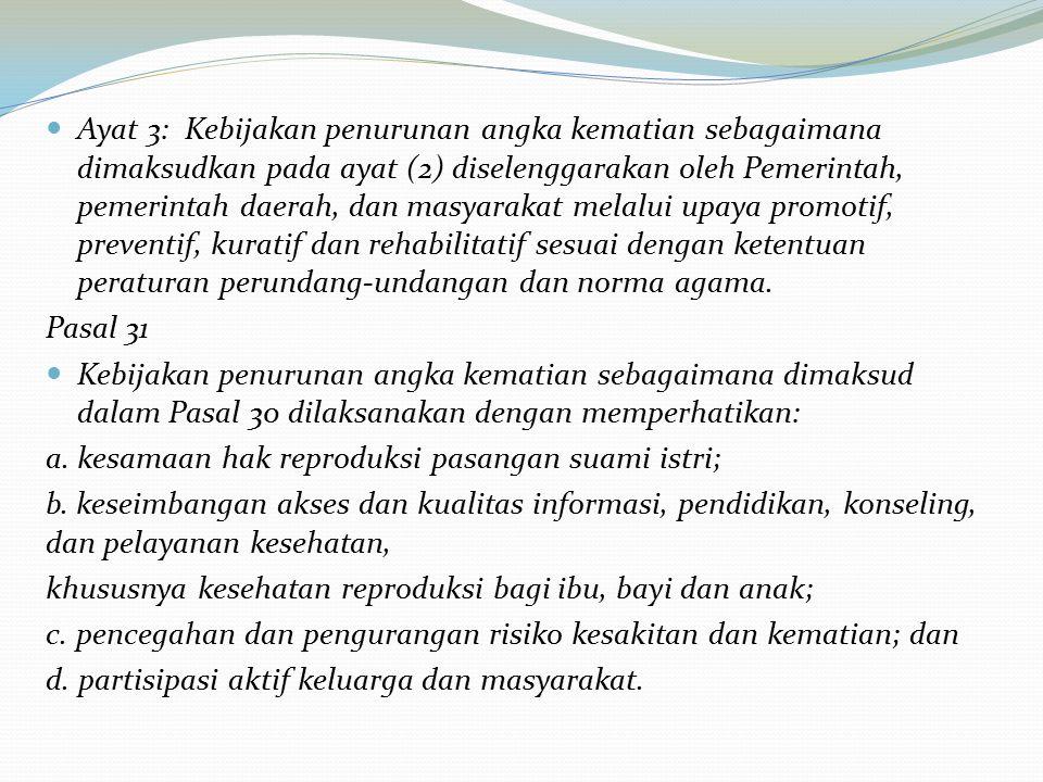 Ayat 3: Kebijakan penurunan angka kematian sebagaimana dimaksudkan pada ayat (2) diselenggarakan oleh Pemerintah, pemerintah daerah, dan masyarakat me