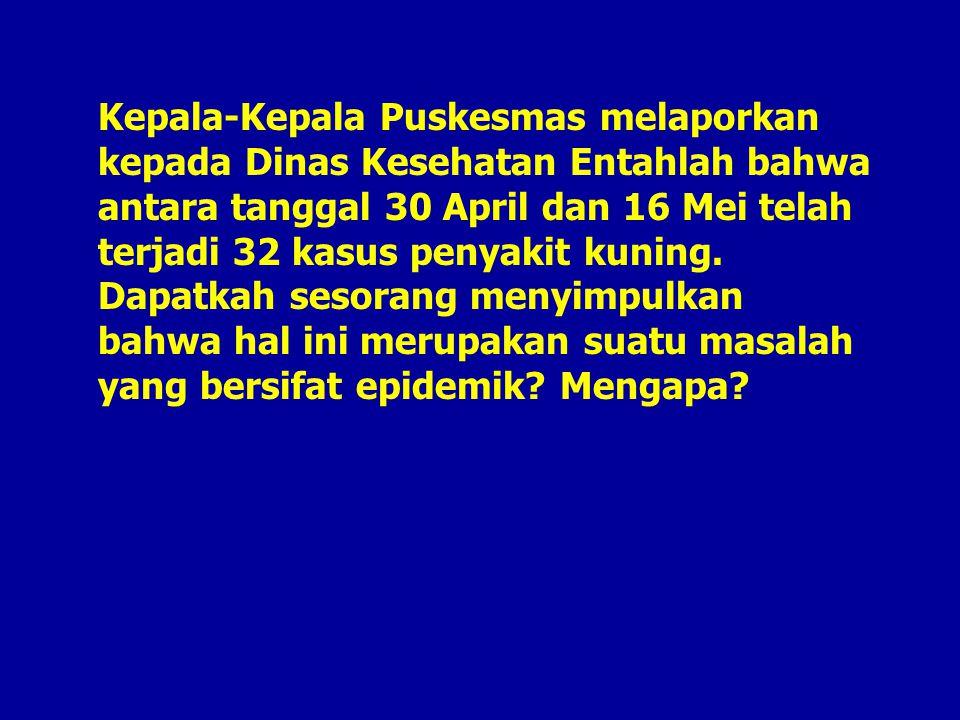 Kepala-Kepala Puskesmas melaporkan kepada Dinas Kesehatan Entahlah bahwa antara tanggal 30 April dan 16 Mei telah terjadi 32 kasus penyakit kuning. Da