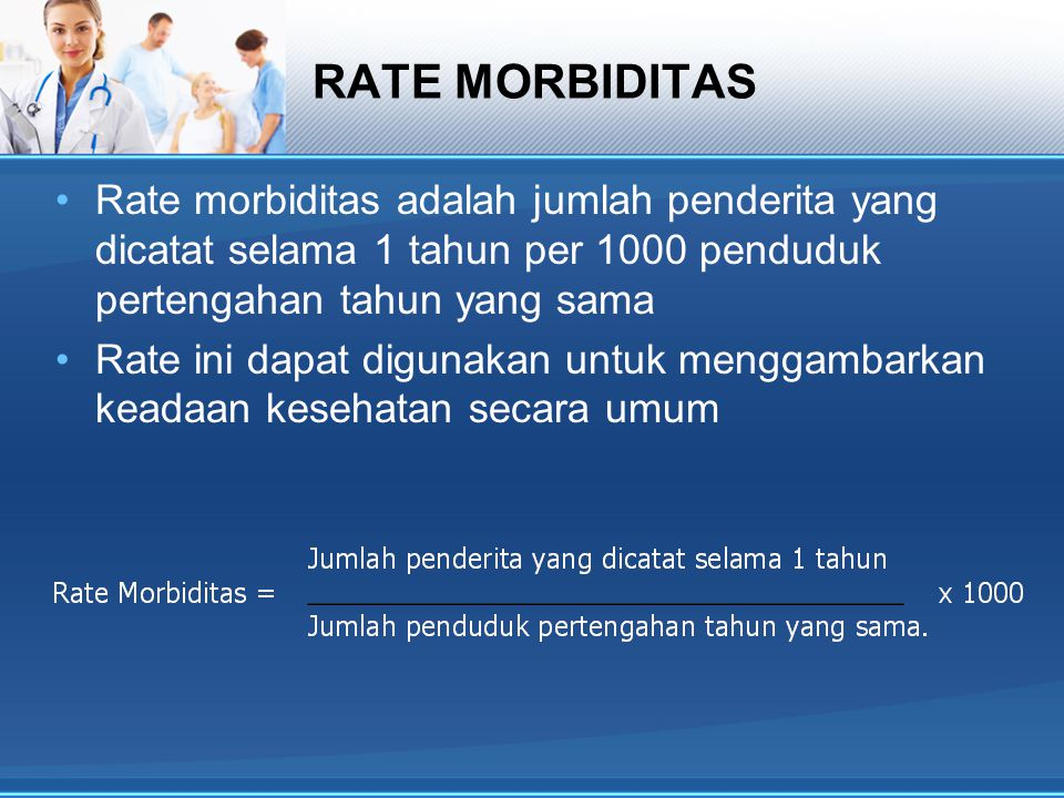 RATE PREVALENSI Rate prevalensi suatu penyakit adalah jumlah penyakit tertentu yang dicatat selama 1 tahun per 1000 penduduk yang berisiko terkena penyakit yang sama.