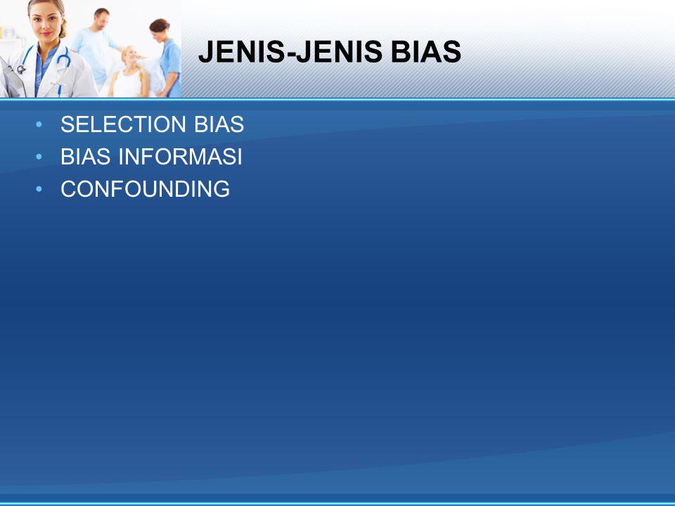 SELECTION BIAS Penyimpangan perkiraan pengaruh yang diakibatkan oleh cara pemilihanpengaruh Terdiri dari a)Prevalence incidens bias b)Berkson bias c)Non-respon bias d)Wrong sample size bias