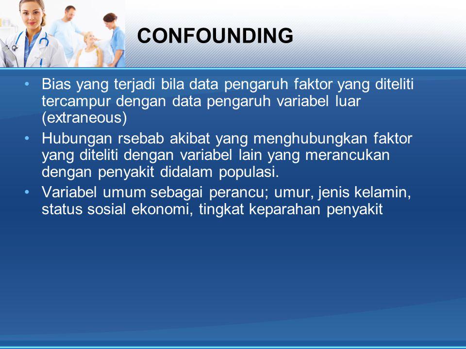 confounding Bias confounding dapat dikontrol dalam analisis, bias seleksi tidak dapat dikontrol Contoh; Hubungan konsumsi alkohol dengan infark miokard.